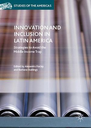 Innovation and Inclusion in Latin America : Strategies to Avoid the Middle Income Trap