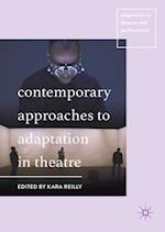 Contemporary Approaches to Adaptation in Theatre (Adaptation in Theatre and Performance)