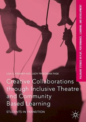 Creative Collaborations through Inclusive Theatre and Community Based Learning : Students in Transition