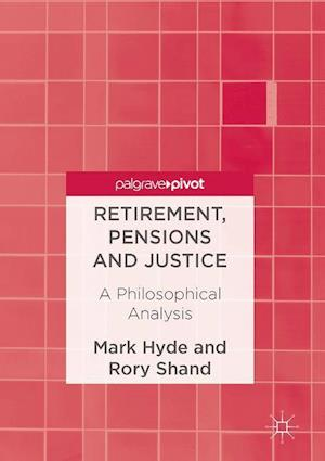 Retirement, Pensions and Justice : A Philosophical Analysis