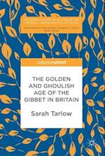 The Golden and Ghoulish Age of the Gibbet in Britain (Palgrave Historical Studies in the Criminal Corpse and its Afterlife)