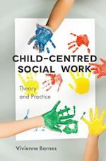 Child-Centred Social Work: Theory and Practice