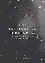 The Instinctive Screenplay : Watching and Writing Screen Drama
