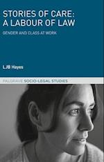 Stories of Care: A Labour of Law : Gender and Class at Work
