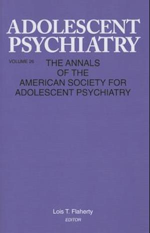 Adolescent Psychiatry, V. 26 : Annals of the American Society for Adolescent Psychiatry