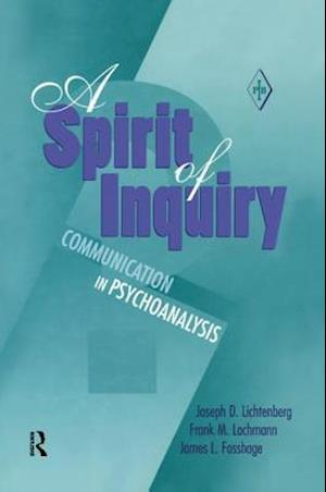 A Spirit of Inquiry : Communication in Psychoanalysis