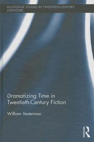 Dramatizing Time in Twentieth-Century Fiction