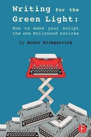 Writing for the Green Light : How to Make Your Script the One Hollywood Notices