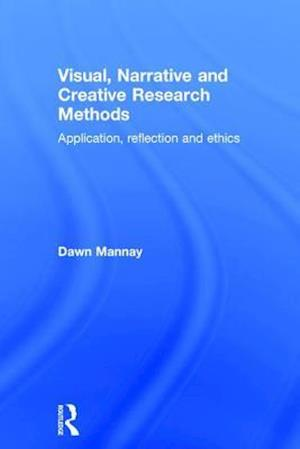 Visual, Narrative and Creative Research Methods : Application, reflection and ethics