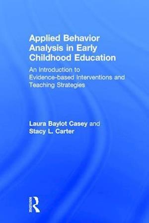 Applied Behavior Analysis in Early Childhood Education : An Introduction to Evidence-based Interventions and Teaching Strategies
