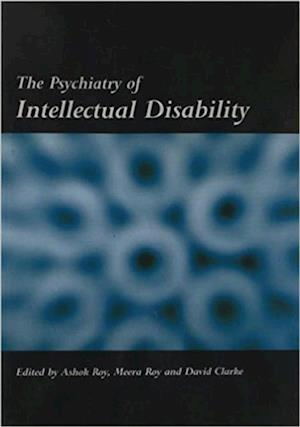 Psychiatry of Intellectual Disability af Ashok Roy, David Clarke, Meera Roy