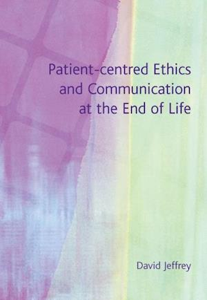 Patient-Centred Ethics and Communication at the End of Life af David Jeffrey