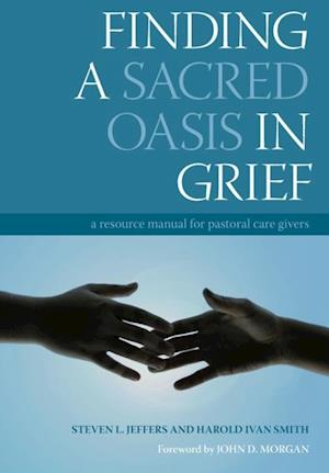 Finding a Sacred Oasis in Grief af Harold Ivan Smith, Steven Jeffers