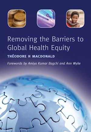 Removing the Barriers to Global Health Equity af Rashmin Tamnhe, Theodore H. MacDonald