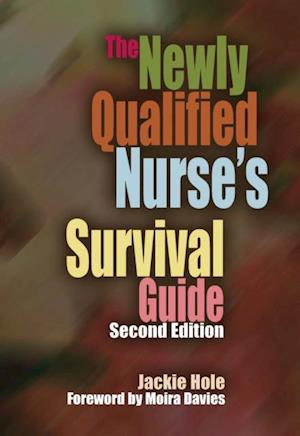 Newly Qualified Nurse's Survival Guide, Second Edition af Jackie Hole