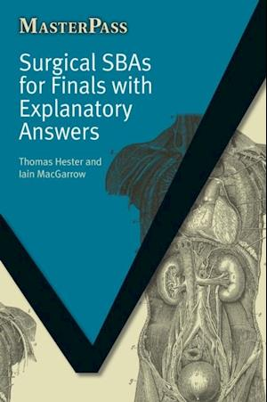 Surgical SBAs for Finals with Explanatory Answers af Thomas Hester, Iain MacGarrow
