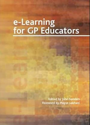 E-Learning for GP Educators af John Sandars, Mayur Lakhani, Dr. Ian Banks