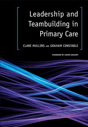 Leadership and Teambuilding in Primary Care af Graham Constable, Clare Mullins
