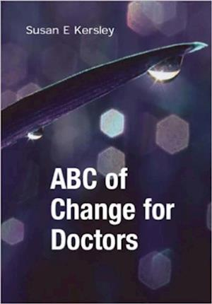ABC of Change for Doctors af Susan E Kersley