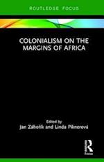 Colonialism on the Margins of Africa (Routledge Studies in the Modern History of Africa)