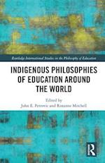 Indigenous Philosophies of Education Around the World (Routledge International Studies in the Philosophy of Education)