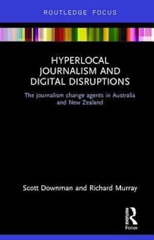 Hyperlocal Journalism and Digital Disruptions
