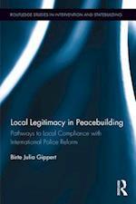 Local Legitimacy in Peacebuilding (Routledge Studies in Intervention and Statebuilding)