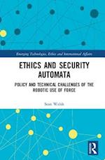 Ethics and Security Automata (Emerging Technologies Ethics and International Affairs)