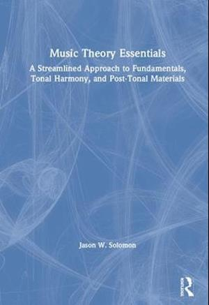 Music Theory Essentials : A Streamlined Approach to Fundamentals, Tonal Harmony, and Post-Tonal Materials