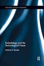 Eschatology and the Technological Future (Routledge Studies in Religion)