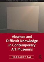 Absence and Difficult Knowledge in Contemporary Art Museums (Routledge Research in Art Museums and Exhibitions)
