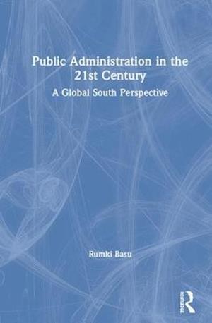 Public Administration in the 21st Century : A Global South Perspective