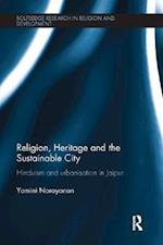 Religion, Heritage and the Sustainable City (Routledge Research in Religion and Development)