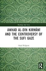 Awhad al-Din Kirmani and the Controversy of the Sufi Gaze (Routledge Sufi Series)