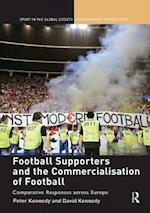 Football Supporters and the Commercialisation of Football (Sport in the Global Society - Contemporary Perspectives)