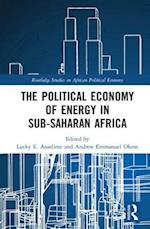 The Political Economy of Energy in Sub-Saharan Africa (Routledge Studies on African Political Economy)