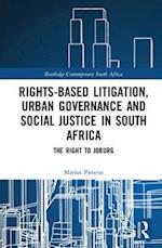 Rights-Based Litigation, Urban Governance and Social Justice in South Africa (Routledge Contemporary South Africa)