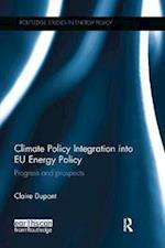 Climate Policy Integration into EU Energy Policy (Routledge Studies in Energy Policy)
