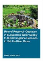 Role of Reservoir Operation in Sustainable Water Supply to Subak Irrigation Schemes in Yeh Ho River Basin