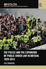 The Police and the Expansion of Public Order Law in Britain, 1829-2014 (Routledge SOLON Explorations in Crime and Criminal Justice Histories)
