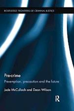 Pre-crime (Routledge Frontiers of Criminal Justice)