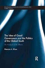 The Idea of Good Governance and the Politics of the Global South (Routledge Studies in Governance And Public Policy)