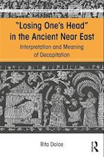 Losing One's Head in the Ancient Near East (Studies in the History of the Ancient Near East)