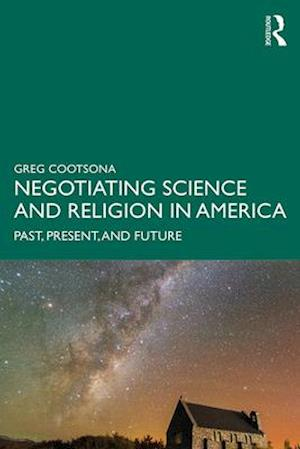 Negotiating Science and Religion In America