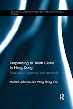 Responding to Youth Crime in Hong Kong (Routledge Research on Public and Social Policy in Asia)