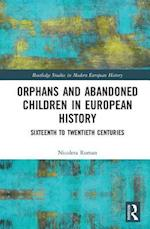 Orphans and Abandoned Children in European History (Routledge Studies in Modern European History)