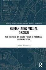 Humanizing Visual Design (Routledge Studies in Technical Communication Rhetoric and Culture)