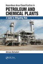 Hazardous Area Classification in Petroleum and Chemical Plants : A Guide to Mitigating Risk