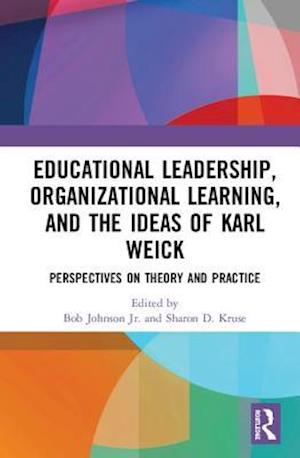 Educational Leadership, Organizational Learning, and the Ideas of Karl Weick : Perspectives on Theory and Practice