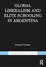 Global Liberalism and Elite Schooling in Argentina (Education in Global Context)